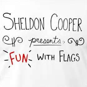 Sheldon Cooper Presents Fun With Flags